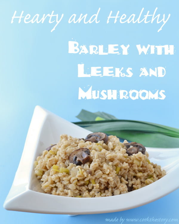 Easy and quick Barley with Leeks and Mushrooms by @cookthestory